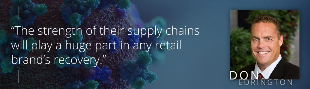 """The strength of their supply chains will play a huge part in any retail brand's recovery."" - Don Edrington"